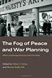 The Fog of Peace and War Planning: Military and Strategic Planning under Uncertainty (Strategy and History), , 0415366976