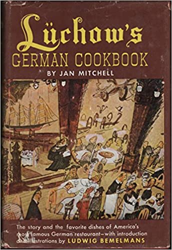 The Story And The Favorite Dishes Of Americas Most Famous German Restaurant Luchows German Cookbook