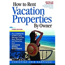 How To Rent Vacation Properties by Owner Third Edition: The Complete Guide to Buy, Manage, Furnish, Rent, Maintain and Advertise Your Vacation Rental Investment by Christine Hrib-Karpinski (2013-11-01)