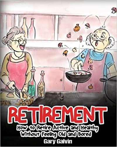 //HOT\\ Retirement: How To Retire Active And Healthy Without Feeling Old And Bored (retirement Gift Book). abrirlos tecnica Congress Basado America stock distrito