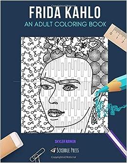 FRIDA KAHLO: AN ADULT COLORING BOOK: A Frida Kahlo Coloring ...