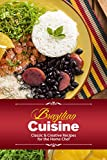 Brazilian Cuisine: Classic & Creative Recipes for the Home Chef