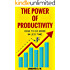 The Power Of Productivity: How To Do More In Less Time
