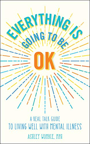 92915d810c5 Everything Is Going to Be OK: A Real Talk Guide for Living Well with Mental