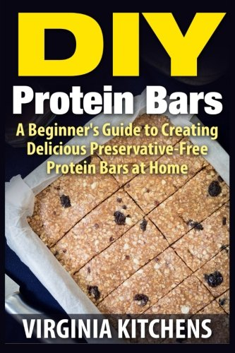 DIY Protein Bars: A Beginner's Guide to Creating Delicious Preservative-Free Protein Bars at Home