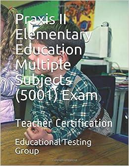 Praxis Ii Elementary Education Multiple Subjects 5001 Exam