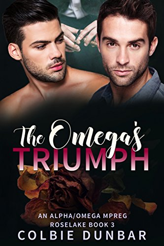 The Omega's Triumph: An Alpha/Omega Mpreg (Roselake Book 3)