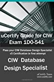 img - for uCertify Guide for CIW Exam 1D0-541: Pass your CIW Database Design Specialist v5 Certification in first attempt book / textbook / text book