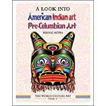 A Look Into American Indian Art, Pre-Columbian Art (The World Culture Art Book 2)
