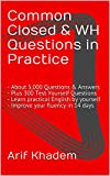 img - for Common Closed & WH Questions in Practice: - About 5,000 Questions & Answers - Plus 300 Test Yourself Questions - Learn practical English by yourself - Improve your fluency in 14 days book / textbook / text book