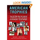 """American Trophies: How US POWs Were Surrendered to North Korea, China, and Russia by Washington's """"Cynical Attitude"""""""