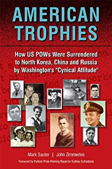 """American Trophies: How US POWs Were Surrendered to North Korea, China, and Russia by Washington's """"Cynical Attitude"""" by [Sauter, Mark, Zimmerlee, John]"""