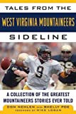Tales from the West Virginia Mountaineers Sideline: A Collection of the Greatest Mountaineers Stories Ever Told (Tales from the Team)