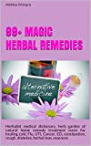 Free bonus book included on the Secrets of Yoga...Happy reading!!99+ Magic Herbal RemediesHi, and welcome to my book on herbal remedies. Here I will discuss the health benefits of 99+ of the most potent herbs and spices you can eat.Each time ...
