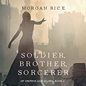 Soldier, Brother, Sorcerer: Of Crowns and Glory, Book 5 | Morgan Rice