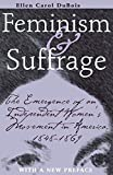 Feminism and Suffrage: The Emergence of an Independent Women's Movement in America, 1848-1869