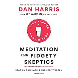 Meditation for Fidgety Skeptics: A 10% Happier How-to Book: Dan