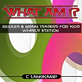 img - for What Am I? Riddles and Brain Teasers for Kids: Wheels Edition book / textbook / text book