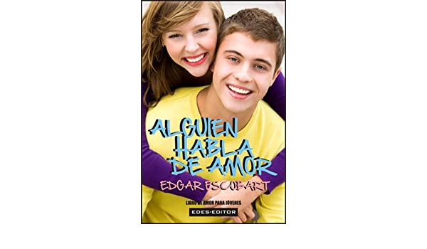 ALGUIEN HABLA DE AMOR (LIBRO DE AMOR PARA JÓVENES) (Spanish Edition) - Kindle edition by EDGAR ESCOBART. Health, Fitness & Dieting Kindle eBooks ...
