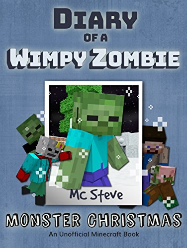 Minecraft: Diary of a Minecraft Wimpy Zombie Book 3: Monster Christmas (An Unofficial Minecraft Diary Book) by [Steve, MC, Alex, MC]