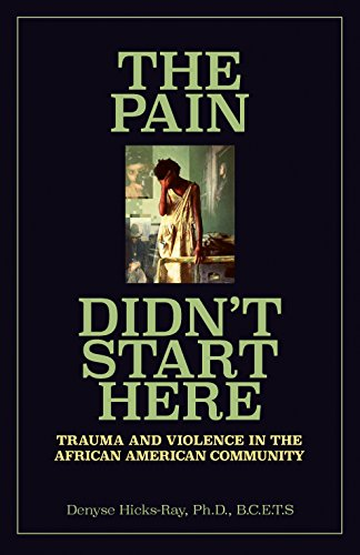 Search : The Pain Didn't Start Here: Trauma and Violence in the African American Community