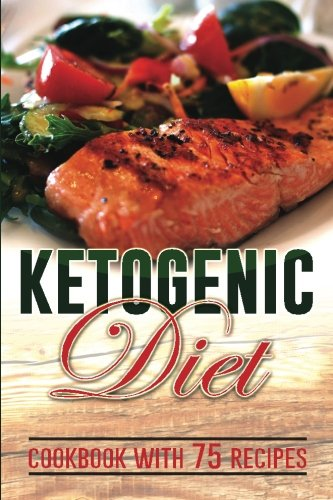Ketogenic Diet: Top 75 Delicious Ketogenic Diet Recipes (cookbook) (Volume 1) by The Healer