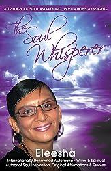 The Soul Whisperer : A Trilogy of Soul Awakening, Revelations & Insights