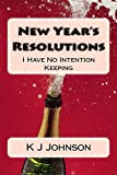 New Year's Resolutions: I Have No Intention Keeping