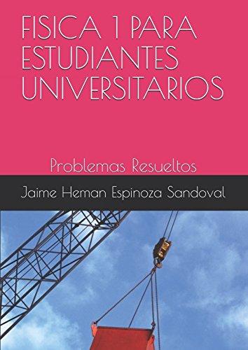 FISICA 1 PARA ESTUDIANTES UNIVERSITARIOS: Problemas Resueltos (Spanish Edition) [Mg. Jaime Heman Espinoza Sandoval] (Tapa Blanda)