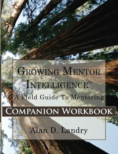 Growing Mentor Intelligence  A Field Guide To Mentoring  Companion Workbook