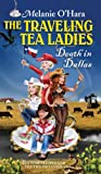 The Traveling Tea Ladies Death in Dallas, Melanie O'Hara, 0983614571
