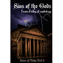 Sins of the Gods: Twisted Tales of Mythology (Sins of Time) (Volume 3)