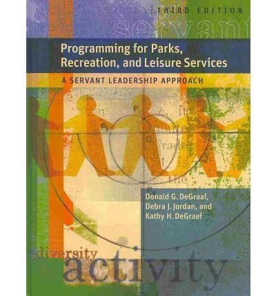 [(Programming for Parks, Recreation, and Leisure Services: A Servant Leadership Approach )] [Author: Donald G DeGraaf] [May-2010]