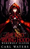 Little Red Riding Hood: Werewolf Slayer (Merlin's Hoods Book 1)
