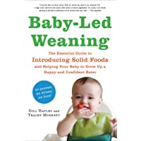 Baby-Led Weaning: The Essential Guide to Introducing Solid Foods-and Helping ...