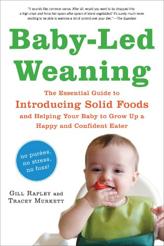 - Baby-Led Weaning: The Essential Guide to Introducing Solid Foods-and Helping Your Baby to Grow Up a Happy and Confident Eater