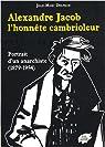 Alexandre Jacob, l'honnête cambrioleur : Portrait d'un anarchiste (1879-1954) par Delpech