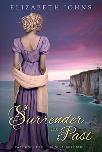 Surrender the Past: Traditional Regency Romance (Loring-Abbott Series Book 1)