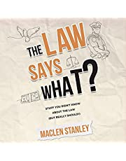 The Law Says What?: Stuff You Didn't Know About the Law (but Really Should!)
