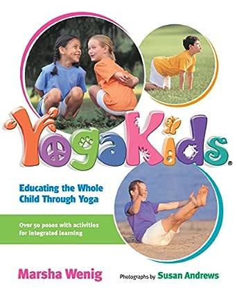 Educating The Whole Child Through Yoga YogaKids