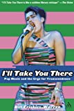 I'll Take You There : Pop Music and the Urge for Transcendence, Friskics-Warren, Bill, 0826419216