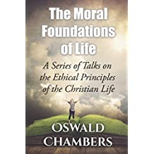 The Moral Foundations of Life: A Series of Talks on the Ethical Principles of the Christian Life