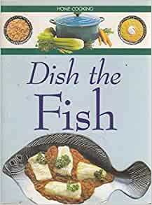 DISH THE FISH Home Cooking: Time Life Books: 9780705420273 ...