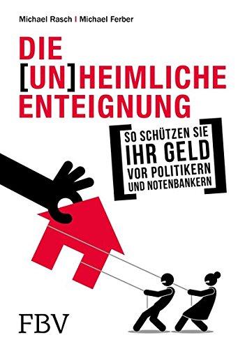 Die (un) heimliche Enteignung: So schützen Sie Ihr Geld vor Politikern und Notenbankern
