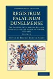Registrum Palatinum Dunelmense: Volume 1 : The Register of Richard de Kellawe, Lord Palatine and Bishop of Durham, 1311-1316, , 1108049141