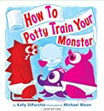 How to Potty Train Your Monster, Kelly DiPucchio, 1423101820