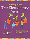 img - for Teaching Green -- The Elementary Years: Hands-on Learning in Grades K-5 (Green Teacher) book / textbook / text book