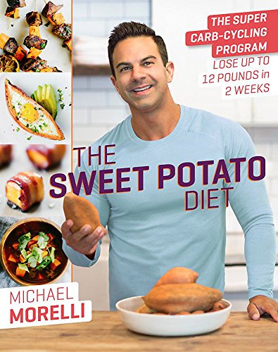 The Sweet Potato Diet: The Super Carb-Cycling Program to Lose Up to 12 Pounds in 2 Weeks (Best 12 Week Transformation Program)