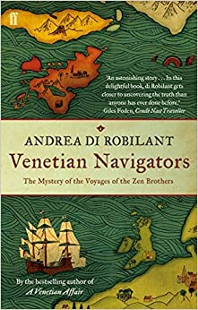 Venetian Navigators: The Mystery of the Voyages of the Zen Brothers by Andrea di Robilant (2012-04-05)
