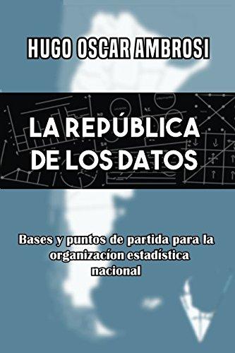 LA REPUBLICA DE LOS DATOS: Bases y puntos de partida para la organizacion estadistica nacional (Spanish Edition) [Ambrosi, Hugo Oscar] (Tapa Blanda)